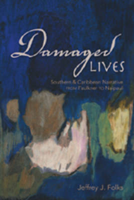 Damaged Lives: Southern and Caribbean Narrative from Faulkner to Naipaul (Paperback)
