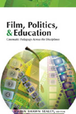 Film, Politics & Education: Cinematic Pedagogy Across the Disciplines (Hardback)