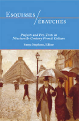 Esquisses/ebauches: Projects and Pre-Texts in Nineteenth-Century French Culture (Hardback)