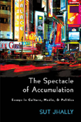 The Spectacle of Accumulation: Essays in Culture, Media, & Politics (Paperback)