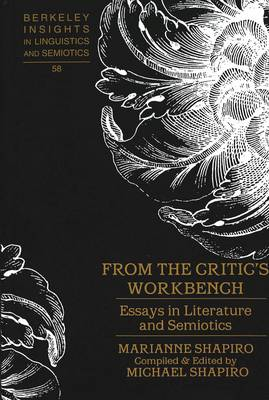 From the Critic's Workbench: Essays in Literature and Semiotics - Berkeley Insights in Linguistics and Semiotics 58 (Hardback)