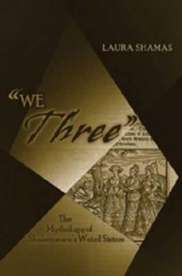 """We Three"": The Mythology of Shakespeare's Weird Sisters (Hardback)"