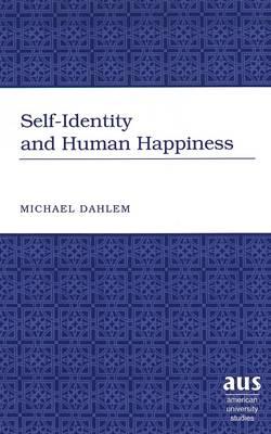 Self-Identity and Human Happiness - American University Studies, Series 5: Philosophy 198 (Hardback)