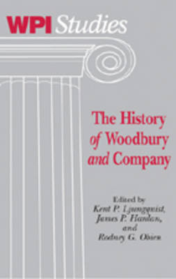 The History of Woodbury and Company - Worcester Polytechnic Institute (WPI Studies) Studies in Science, Technology and Culture 24 (Hardback)