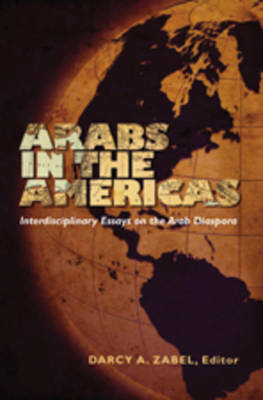 Arabs in the Americas: Interdisciplinary Essays on the Arab Diaspora (Paperback)