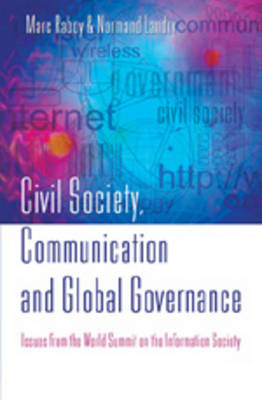 Civil Society, Communication and Global Governance: Issues from the World Summit on the Information Society (Hardback)