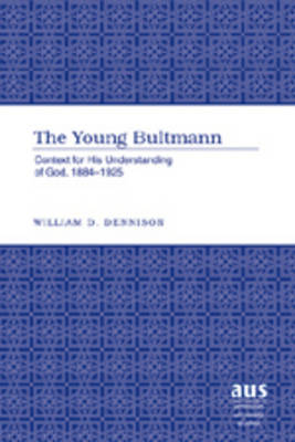 The Young Bultmann: Context for His Understanding of God, 1884-1925 - American University Studies 241 (Hardback)