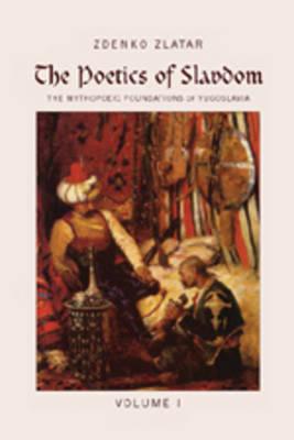 The Poetics of Slavdom: The Mythopoeic Foundations of Yugoslavia (Hardback)