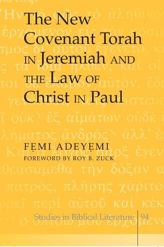 The New Covenant Torah in Jeremiah and the Law of Christ in Paul - Studies in Biblical Literature 94 (Hardback)