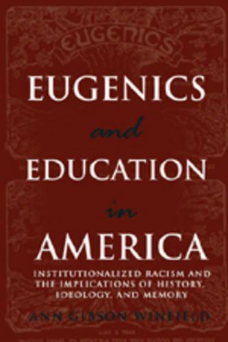 Eugenics and Education in America: Institutionalized Racism and the Implications of History, Ideology, and Memory - Complicated Conversation: A Book Series of Curriculum Studies 18 (Paperback)