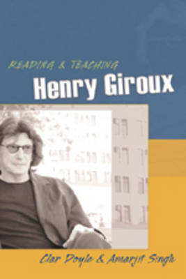 Reading and Teaching Henry Giroux - Teaching Contemporary Scholars 4 (Paperback)