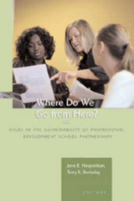 Where Do We Go from Here?: Issues in the Sustainability of Professional Development School Partnerships (Paperback)