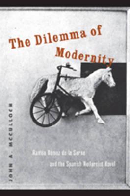 The Dilemma of Modernity: Ramon Gomez de la Serna and the Spanish Modernist Novel (Hardback)