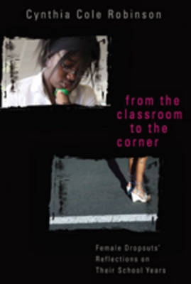 From the Classroom to the Corner: Female Dropouts' Reflections on Their School Years - Counterpoints 302 (Paperback)