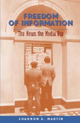 Freedom of Information: The News the Media Use - Mediating American History 1 (Hardback)