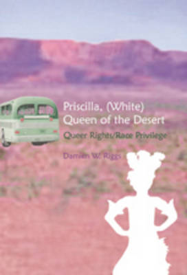 Priscilla, (white) Queen of the Desert: Queer Rights/Race Privilege - Gender, Sexuality, and Culture 6 (Paperback)