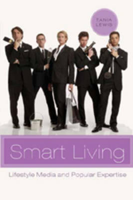 Smart Living: Lifestyle Media and Popular Expertise - Popular Culture and Everyday Life 15 (Hardback)