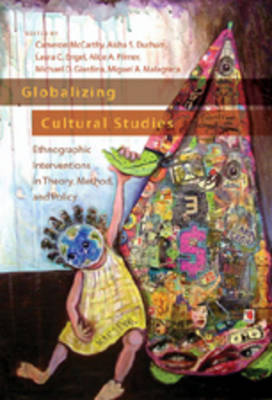 Globalizing Cultural Studies: Ethnographic Interventions in Theory, Method, and Policy - Intersections in Communications and Culture Global Approaches and Transdisciplinary Perspectives 16 (Paperback)