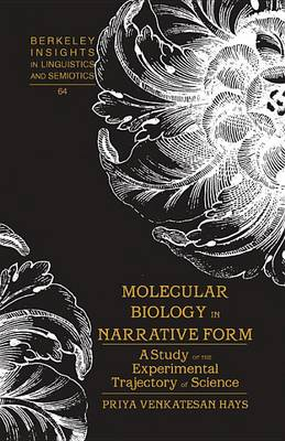 Molecular Biology in Narrative Form: A Study of the Experimental Trajectory of Science - Berkeley Insights in Linguistics and Semiotics 64 (Hardback)