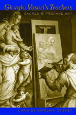 Giorgio Vasari's Teachers: Sacred and Profane Art (Paperback)