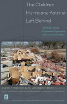 The Children Hurricane Katrina Left Behind: Schooling Context, Professional Preparation, and Community Politics (Paperback)