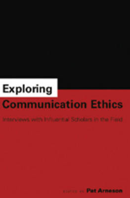 Exploring Communication Ethics: Interviews with Influential Scholars in the Field (Paperback)
