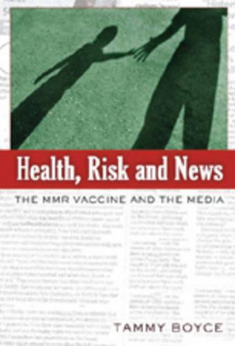 Health, Risk and News: The MMR Vaccine and the Media - Media and Culture No. 9 (Paperback)