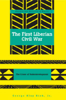 The First Liberian Civil War: The Crises of Underdevelopment - Society & Politics in Africa 17 (Paperback)