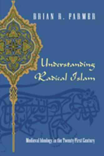 Understanding Radical Islam: Medieval Ideology in the Twenty-first Century (Paperback)