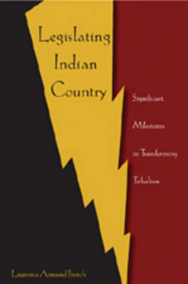 Legislating Indian Country: Significant Milestones in Transforming Tribalism (Paperback)