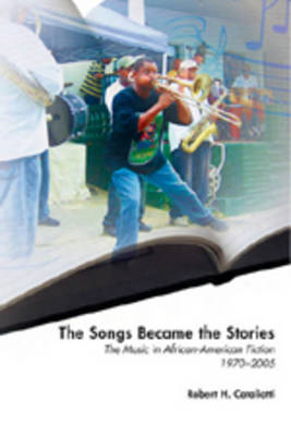 The Songs Became the Stories: The Music in African-American Fiction, 1970-2005 - African-American Literature and Culture Expanding and Exploding the Boundaries 14 (Paperback)