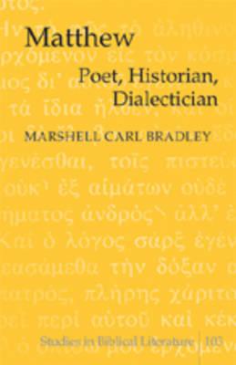 Matthew: Poet, Historian, Dialectician - Studies in Biblical Literature 103 (Hardback)