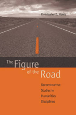 The Figure of the Road: Deconstructive Studies in Humanities Disciplines (Hardback)