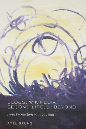 Blogs, Wikipedia, Second Life, and Beyond: From Production to Produsage - Digital Formations 45 (Paperback)
