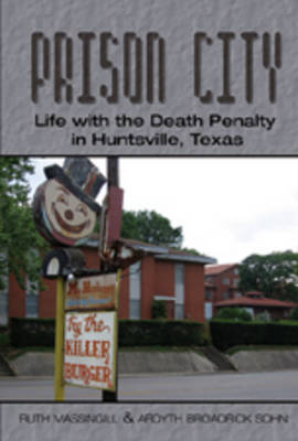 Prison City: Life with the Death Penalty in Huntsville, Texas (Hardback)