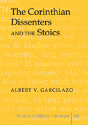 The Corinthian Dissenters and the Stoics - Studies in Biblical Literature 106 (Hardback)