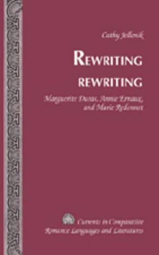 Rewriting Rewriting: Marguerite Duras, Annie Ernaux, and Marie Redonnet - Currents in Comparative Romance Languages & Literatures 156 (Hardback)