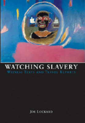 Watching Slavery: Witness Texts and Travel Reports (Paperback)