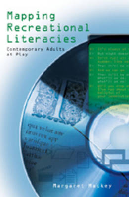 Mapping Recreational Literacies: Contemporary Adults at Play - New Literacies and Digital Epistemologies 28 (Paperback)