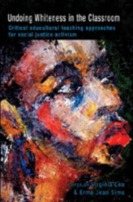 Undoing Whiteness in the Classroom: Critical Educultural Teaching Approaches for Social Justice Activism - Counterpoints 321 (Paperback)