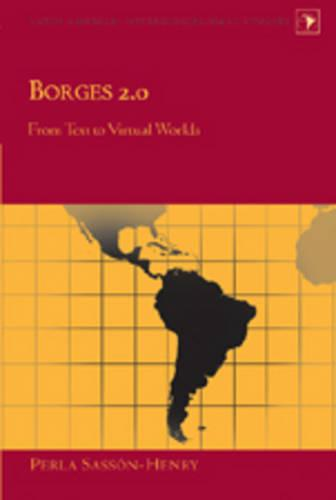 Borges 2.0: From Text to Virtual Worlds - Latin America Interdisciplinary Studies 13 (Hardback)