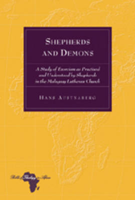 Shepherds and Demons: A Study of Exorcism as Practised and Understood by Shepherds in the Malagasy Lutheran Church - Bible and Theology in Africa 6 (Hardback)