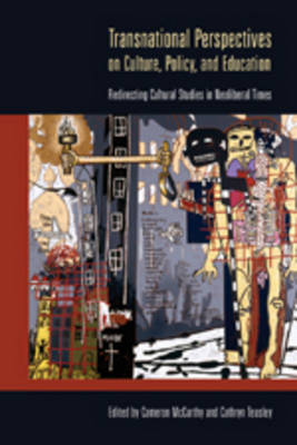 Transnational Perspectives on Culture, Policy, and Education: Redirecting Cultural Studies in Neoliberal Times - Intersections in Communications and Culture 21 (Paperback)