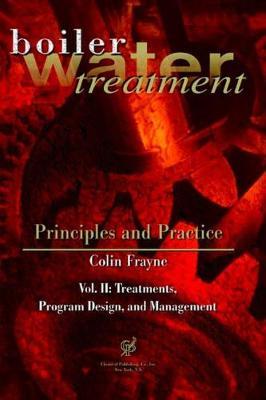 Boiler Water Treatment: Principles and Practice: Vol. II: Treatments, Program Design, and Management (Hardback)