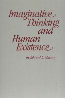 Imaginative Thinking and Human Existence (Paperback)