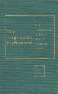 The Tragi-Comic Professional: Basic Considerations for Ethical Reflective-Generative Practice (Hardback)