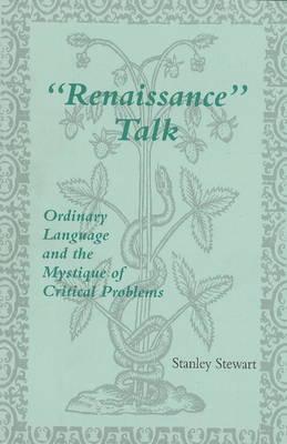 Renaissance' Talk: Ordinary Language & the Mystique of Critical Problems (Hardback)
