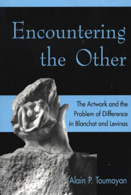 Encountering the Other: The Artwork and the Problem of Difference in Blanchot and Levinas (Hardback)