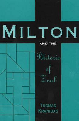 Milton and the Rhetoric of Zeal (Hardback)
