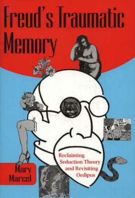 Freud's Traumatic Memory: Reclaiming Seduction Theory and Revisiting Oedipus (Hardback)